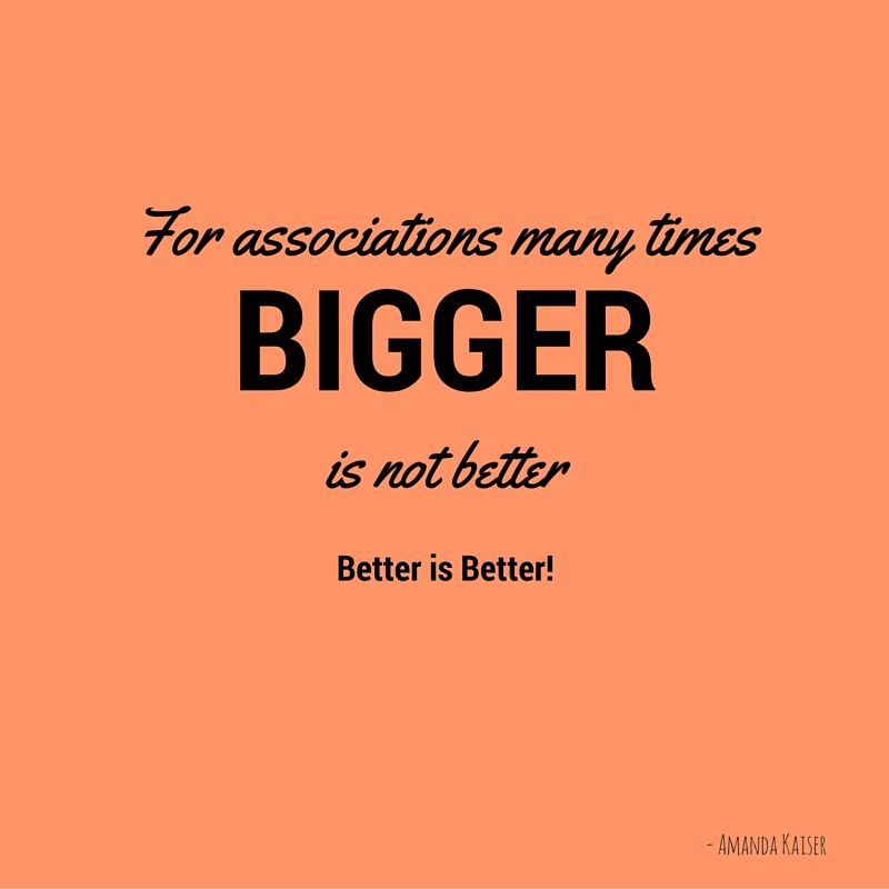 For associations better is better
