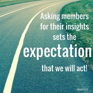 Members Who Share Their Opinions Expect Action (here is what we are going to do!)