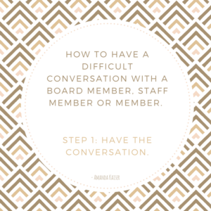 The Difficult Conversations We Do Not Want to Have in Our Associations